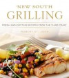 New South Grilling: Fresh and Exciting Recipes from the Third Coast - Robert St. John