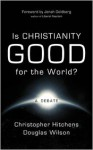 Is Christianity Good for the World? - Christopher Hitchens, Douglas Wilson