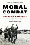 Moral Combat: A History of World War II - Michael Burleigh