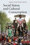 Social Status and Cultural Consumption - Tak Wing Chan
