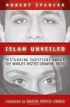 Islam Unveiled: Disturbing Questions about the World's Fastest-Growing Faith - Robert Spencer, David Pryce-Jones