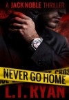 Never Go Home (Jack Noble) - L.T. Ryan