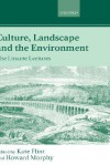 Culture, Landscape, and the Environment: The Linacre Lectures - Kate Flint, Howard Morphy