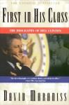 First In His Class: A Biography Of Bill Clinton - David Maraniss