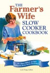 The Farmer's Wife Slow Cooker Cookbook: 101 blue-ribbon recipes adapted from farm favorites! - Lela Nargi