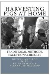 Harvesting Pigs at Home: Traditional Methods, Exceptional Results - Duncan a MacLeod, Alexander MacLeod, Keith Veselka