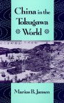 China in the Tokugawa World - Marius B. Jansen