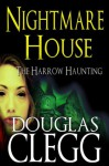 Nightmare House - A Gothic Novel of the Haunted, #1 of Harrow (The Harrow Haunting Series) - Douglas Clegg