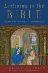 Listening to the Bible: The Art of Faithful Biblical Interpretation - Christopher Bryan, David Landon