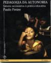 Pedagogia da Autonomia: saberes necessários à prática educativa - Paulo Freire