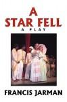 A Star Fell: A Play - Francis Jarman