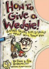 How to Give a Wedgie!: & Other Tricks, Tips, & Skills No Adult Will Teach You - Dave Borgenicht, Joe Borgenicht, Matt Phillips
