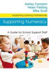 Supporting Numeracy: A Guide for School Support Staff - Ashley Compton, Helen Fielding, Mike Scott