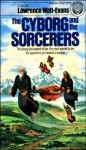 The Cyborg and the Sorcerers - Lawrence Watt-Evans