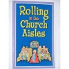Rolling in the Church Aisles - Kelly CISON, Amanda Haley