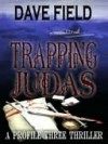 Trapping Judas [A Profile Three Thriller] - Dave Field