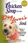 Chicken Soup for the Dog Lover's Soul: Stories of Canine Companionship, Comedy and Courage - Jack Canfield, Mark Victor Hansen