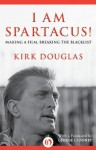 I Am Spartacus!: Making a Film, Breaking the Blacklist - Kirk Douglas