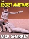THE SECRET MARTIANS: A Lost Pulp Classic - Jack Sharkey