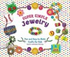 Super Simple Jewelry: Fun and Easy-To-Make Crafts for Kids - Karen Latchana Kenney