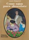 Como agua para chocolate. Novela de entregas mensuales, con recetas, amores y remedios caseros - Laura Esquivel