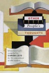 Other People's Thoughts: Idiosyncratically Compiled By Simon Leys for the Amusement of Idle Readers - Simon Leys