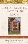 Like a Hammer Shattering Rock: Hearing the Gospels Today - Megan McKenna