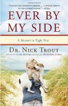 Ever By My Side: A Memoir in Eight Pets - Nick Trout