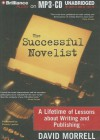 The Successful Novelist: A Lifetime of Lessons about Writing and Publishing - David Morrell