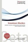 Snowtown Murders - Lambert M. Surhone, Mariam T. Tennoe, Susan F. Henssonow