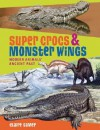 Super Crocs & Monster Wings: Modern Animals' Ancient Past - Claire Eamer
