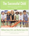 The Successful Child: What Parents Can Do to Help Kids Turn Out Well - William Sears, Martha Sears, Elizabeth Pantley