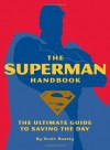The Superman Handbook: The Ultimate Guide to Saving the Day - Scott Beatty, John Delaney, Mark Waid