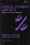 Capital, Interest and Rent: Essays in the Theory of Distribution - Frank A. Fetter, Murray N. Rothbard