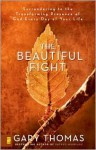 The Beautiful Fight: Surrendering to the Transforming Presence of God Every Day of Your Life - Gary L. Thomas