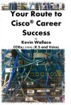 Your Route to Cisco Career Success - Kevin Wallace