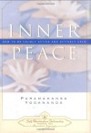Inner Peace: How to Be Calmly Active and Actively Calm - Paramahansa Yogananda
