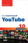 Sams Teach Yourself YouTube in 10 Minutes - Michael Miller