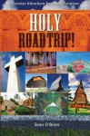 Holy Road Trip! Christian Attractions for Family Vacations - Sean O'Brien