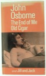 The End of Me Old Cigar: A Play and Jill and Jack: A Play for Television - John Osborne