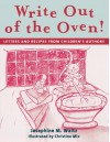 Write Out of the Oven!: Letters and Recipes from Children's Authors - Josephine Waltz