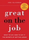 Great on the Job: What to Say, How to Say It. The Secrets of Getting Ahead. - Jodi Glickman