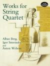 Works for String Quartet - Alban Berg, Igor Stravinsky, Anton Webern