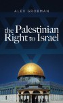 The Palestinian Right to Israel - Alex Grobman