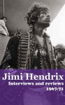 Jimi Hendrix: Interviews and Reviews 1967-71 - Michael Lydon, Loraine Alterman, Jacoba Atlas, Geoffrey Cannon, Charles Shaar Murray, Sheila Weller, Chris Welch, Keith Altham, Ian Douglas