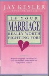 Is Your Marriage Really Worth Fighting for - Jay Kesler, Jay Kessler, Joe Musser