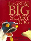 The Great Big Scary Dog - Libby Gleeson
