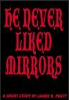 He Never Liked Mirrors - James Pratt