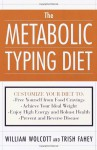 The Metabolic Typing Diet: Customize Your Diet To: Free Yourself from Food Cravings: Achieve Your Ideal Weight; Enjoy High Energy and Robust Health; Prevent and Reverse Disease - William Linz Wolcott, Trish Fahey