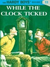 Hardy Boys 11: While the Clock Ticked - Franklin W. Dixon